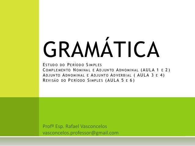 GRAMÁTICAESTUDO DO PERÍODO SIMPLES COMPLEMENTO NOMINAL E ADJUNTO ADNOMINAL (AULA 1 E 2) ADJUNTO ADNOMINAL E ADJUNTO ADVERB...