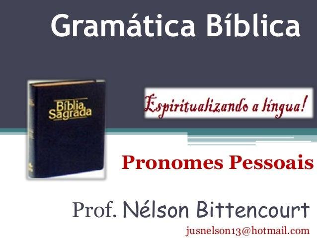 Gramática Bíblica  Pronomes Pessoais  Prof. Nélson Bittencourt  jusnelson13@hotmail.com
