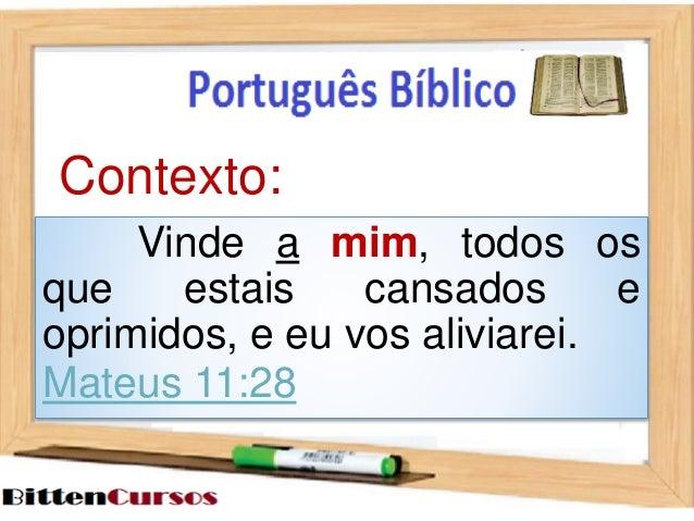 Contexto:  Vinde a mim, todos os  que estais cansados e  oprimidos, e eu vos aliviarei.  Mateus 11:28