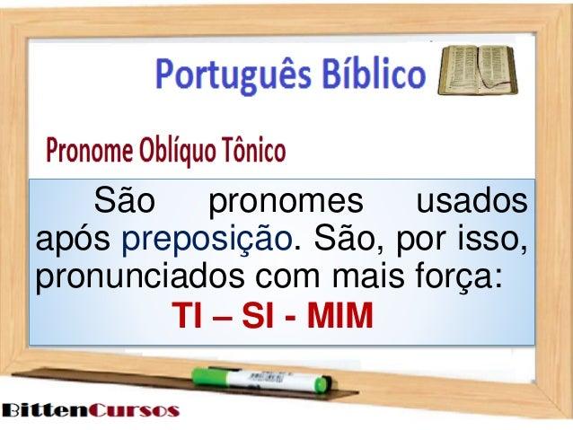 São pronomes usados  após preposição. São, por isso,  pronunciados com mais força:  TI – SI - MIM