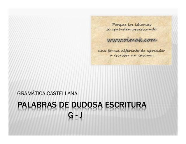 Gramatica Castellana  Uso De La G I La J En La Ortograf U00eda