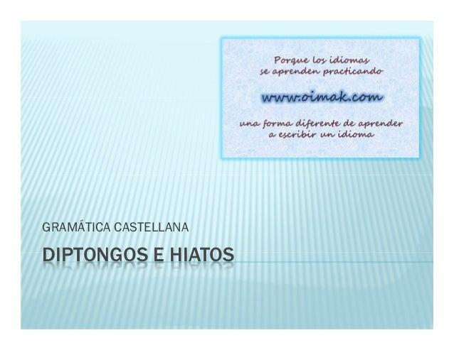 GRAMÁTICA CASTELLANADIPTONGOS E HIATOS