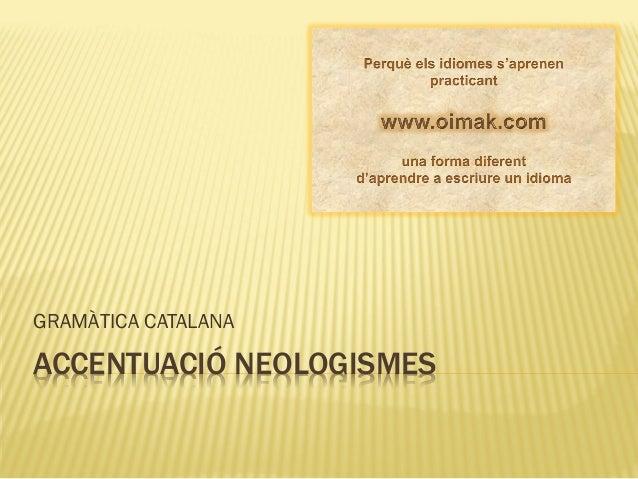ACCENTUACIÓ NEOLOGISMESGRAMÀTICA CATALANA