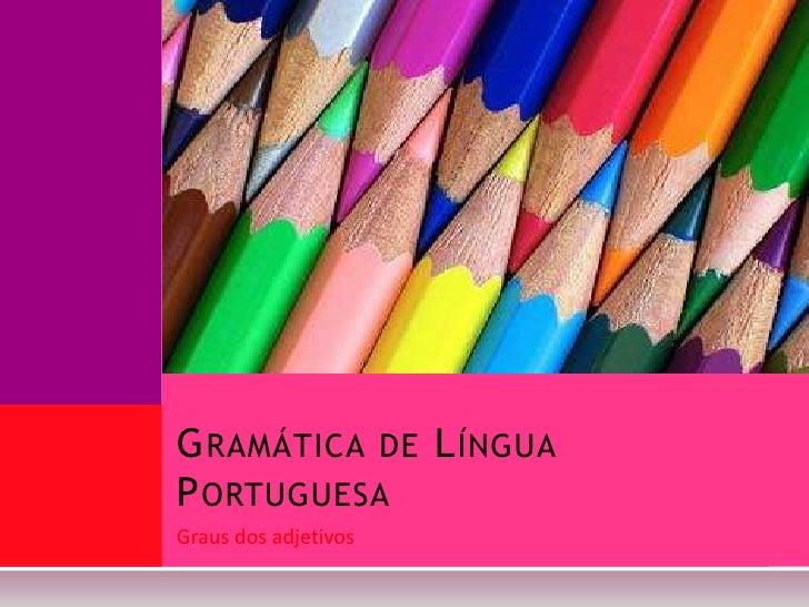 G RAMÁTICA DE L ÍNGUAP ORTUGUESAGraus dos adjetivos