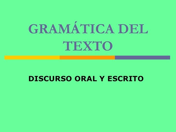 GRAMÁTICA DEL TEXTO DISCURSO ORAL Y ESCRITO