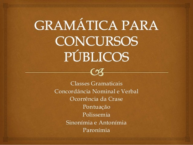 Classes Gramaticais Concordância Nominal e Verbal Ocorrência da Crase Pontuação Polissemia Sinonímia e Antonímia Paronímia