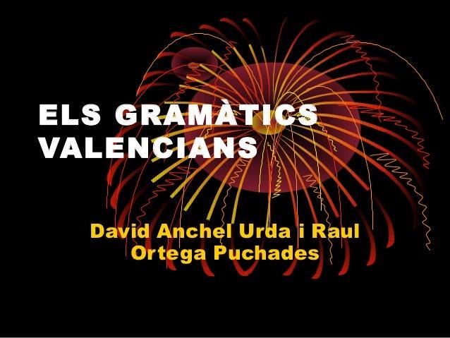 ELS GRAMÀTICSVALENCIANS  David Anchel Urda i Raul     Ortega Puchades