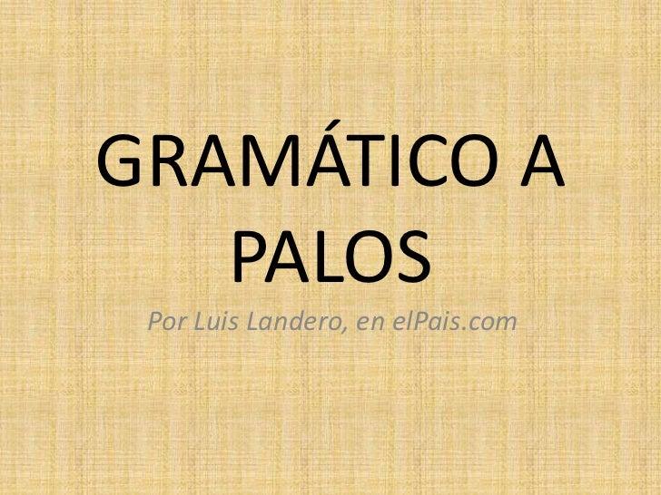 GRAMÁTICO A   PALOS Por Luis Landero, en elPais.com