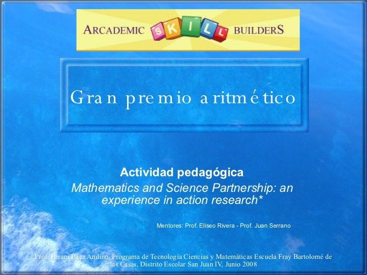 Gran premio aritmético Actividad pedagógica Mathematics and Science Partnership: an experience in action research* Mentore...