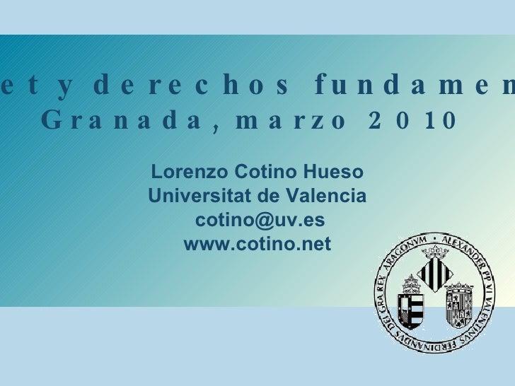 Internet y derechos fundamentales   Granada, marzo 2010   Lorenzo Cotino Hueso Universitat de Valencia [email_address] www...