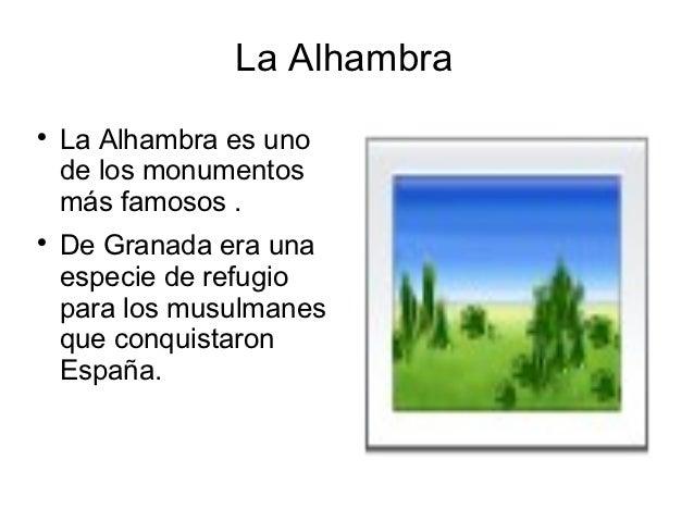 La Alhambra    La Alhambra es uno    de los monumentos    más famosos .    De Granada era una    especie de refugio    p...