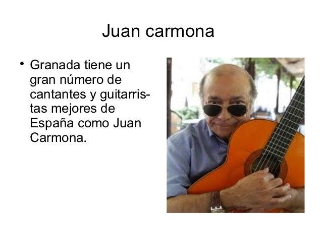 Juan carmona    Granada tiene un    gran número de    cantantes y guitarris-    tas mejores de    España como Juan    Car...
