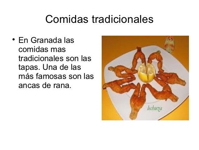 Comidas tradicionales    En Granada las    comidas mas    tradicionales son las    tapas. Una de las    más famosas son l...