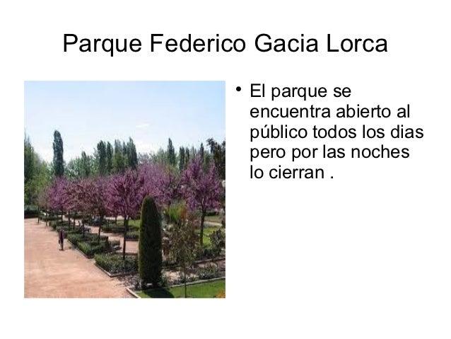 Parque Federico Gacia Lorca                                El parque se                  encuentra abierto al            ...