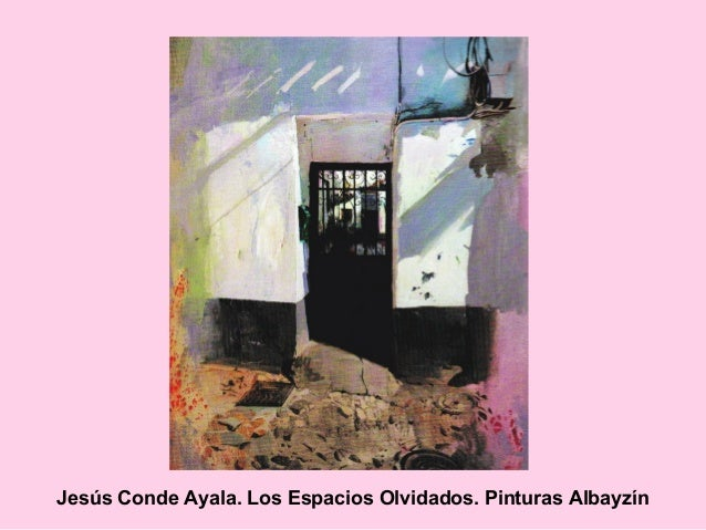 Jesús Conde Ayala. Los Espacios Olvidados. Pinturas Albayzín