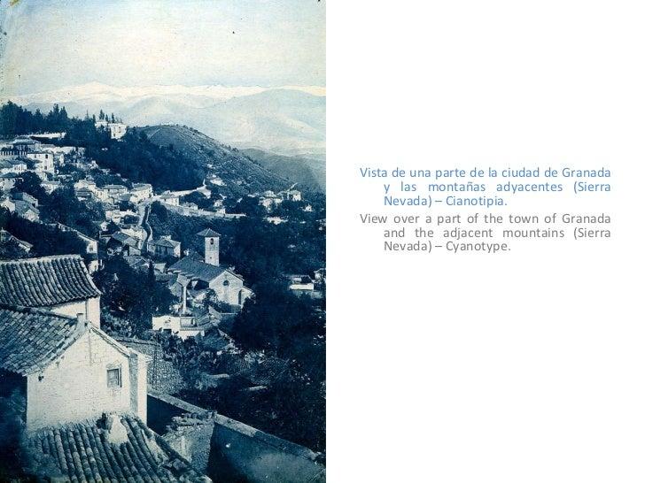 <ul><li>Vista de una parte de la ciudad de Granada y las montañas adyacentes (Sierra Nevada) – Cianotipia. </li></ul><ul><...