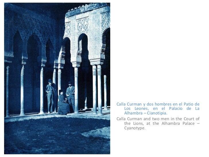 <ul><li>Calla Curman y dos hombres en el Patio de Los Leones, en el Palacio de La Alhambra – Cianotipia. </li></ul><ul><li...