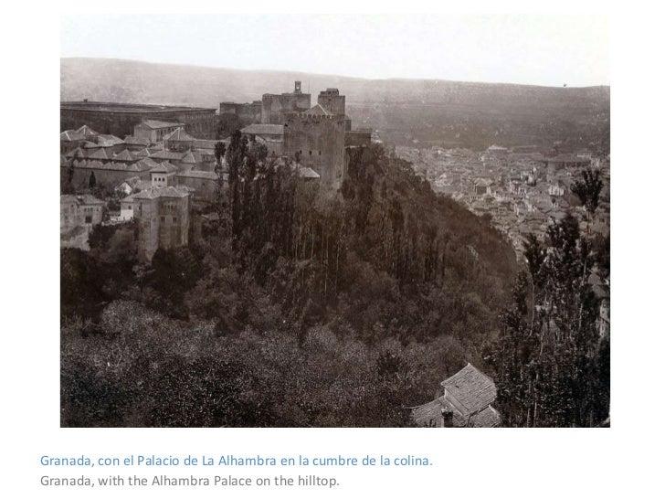 <ul><li>Granada, con el Palacio de La Alhambra en la cumbre de la colina. </li></ul><ul><li>Granada, with the Alhambra Pal...