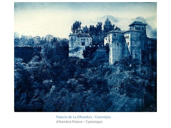 <ul><li>Palacio de La Alhambra - Cianotipia. </li></ul><ul><li>Alhambra Palace – Cyanotype. </li></ul>