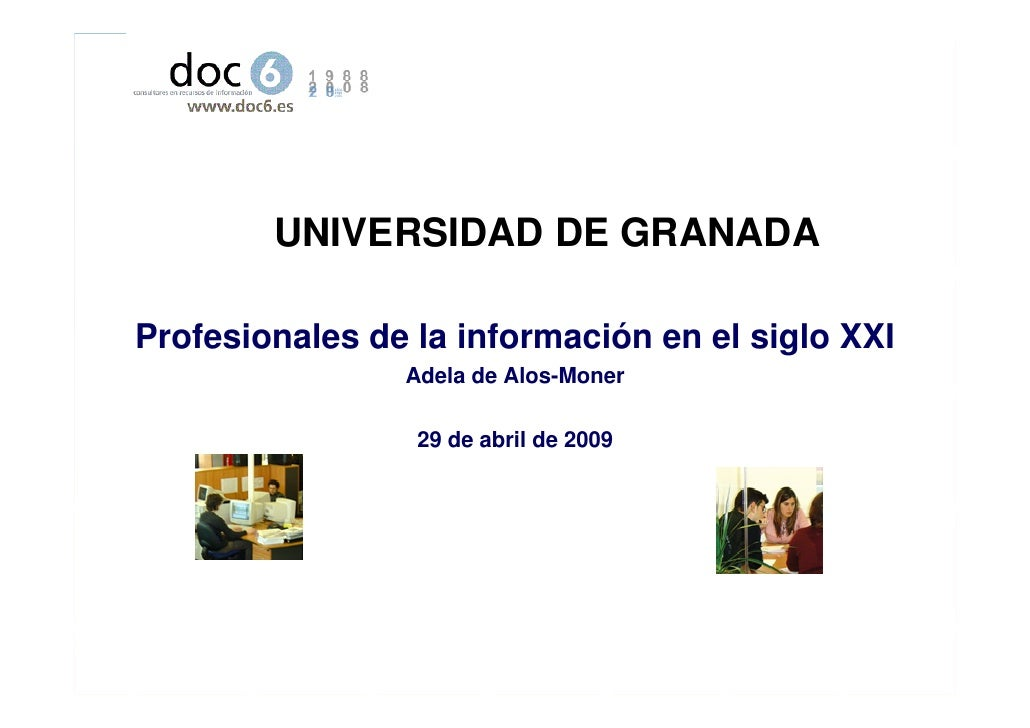 UNIVERSIDAD DE GRANADA  Profesionales de la información en el siglo XXI                 Adela de Alos-Moner               ...