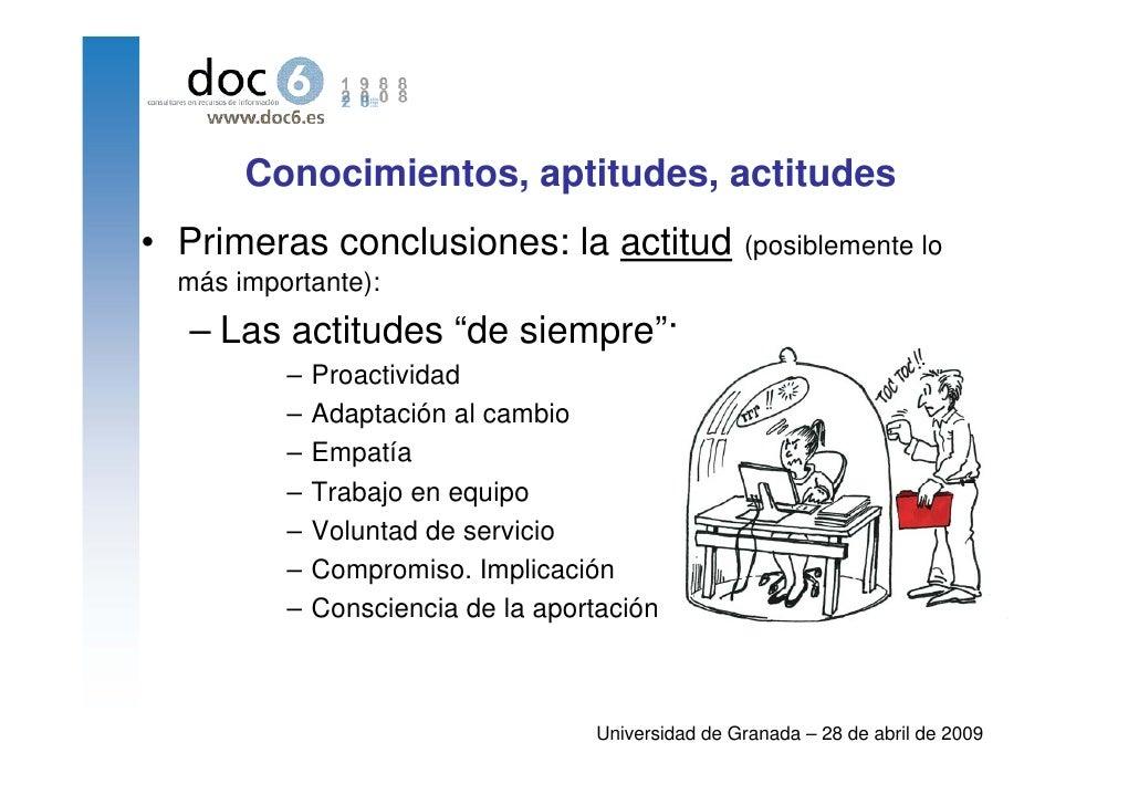 Conocimientos, aptitudes, actitudes • Primeras conclusiones: la actitud                  (posiblemente lo   más importante...