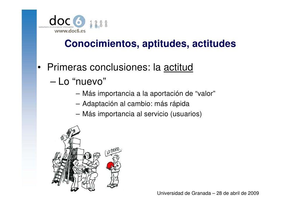 """Conocimientos, aptitudes, actitudes  • Primeras conclusiones: la actitud   – Lo """"nuevo""""         – Más importancia a la apo..."""