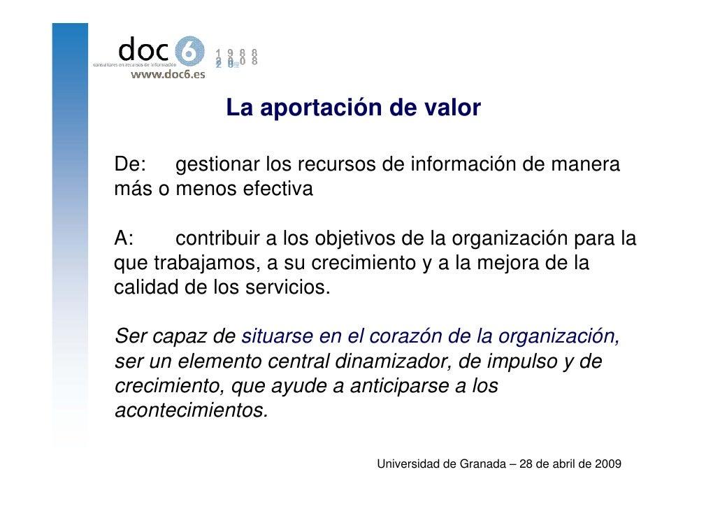 La aportación de valor  De: gestionar los recursos de información de manera más o menos efectiva  A:     contribuir a los ...
