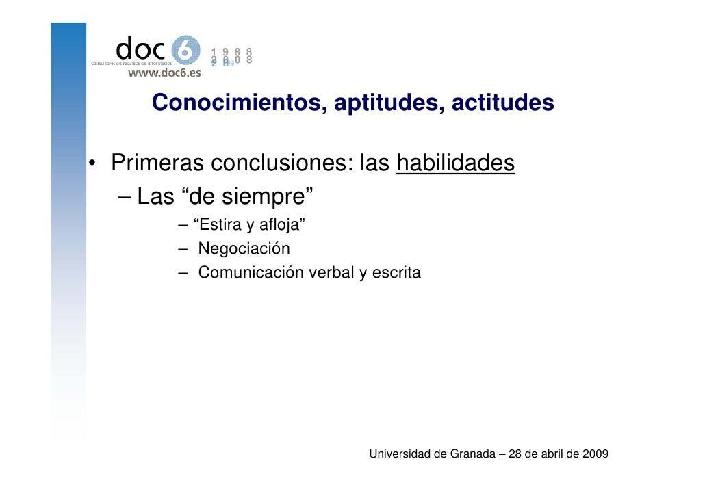 """Conocimientos, aptitudes, actitudes  • Primeras conclusiones: las habilidades   – Las """"de siempre""""         – """"Estira y afl..."""