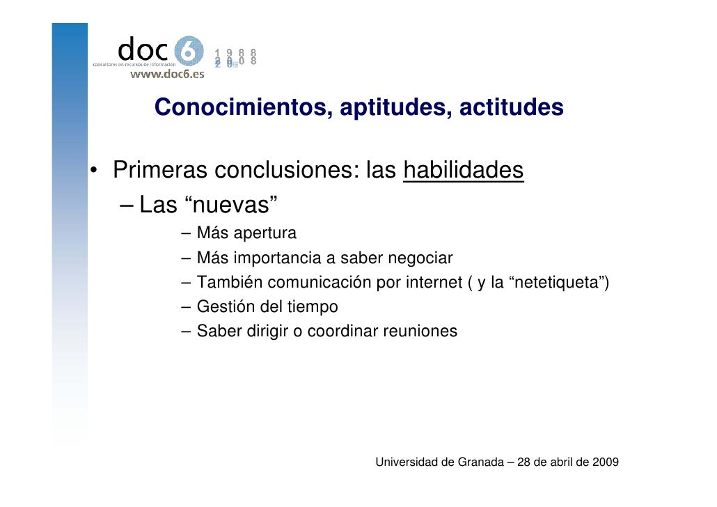 """Conocimientos, aptitudes, actitudes  • Primeras conclusiones: las habilidades   – Las """"nuevas""""         –   Más apertura   ..."""