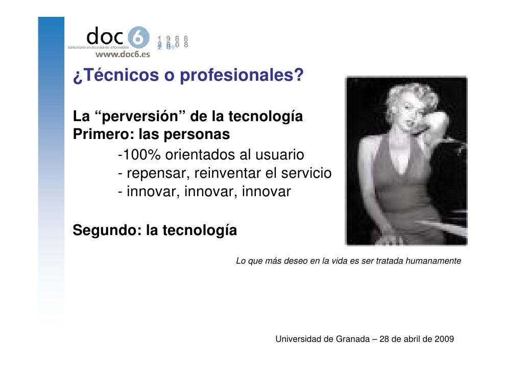 """¿Técnicos o profesionales?  La """"perversión"""" de la tecnología Primero: las personas       -100% orientados al usuario      ..."""
