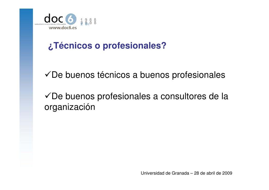 ¿Técnicos o profesionales?    De buenos técnicos a buenos profesionales    De buenos profesionales a consultores de la org...