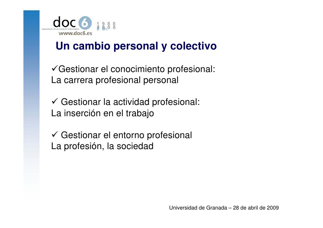 Un cambio personal y colectivo   Gestionar el conocimiento profesional: La carrera profesional personal    Gestionar la ac...