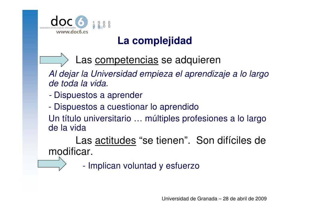 La complejidad        Las competencias se adquieren Al dejar la Universidad empieza el aprendizaje a lo largo de toda la v...