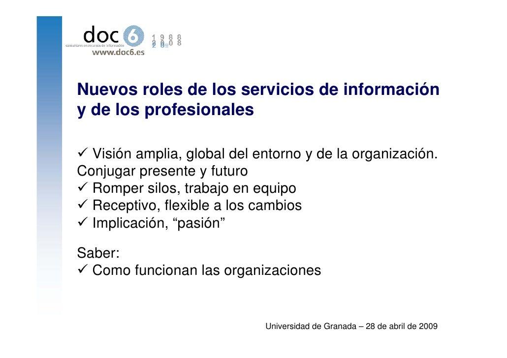 Nuevos roles de los servicios de información y de los profesionales    Visión amplia, global del entorno y de la organizac...