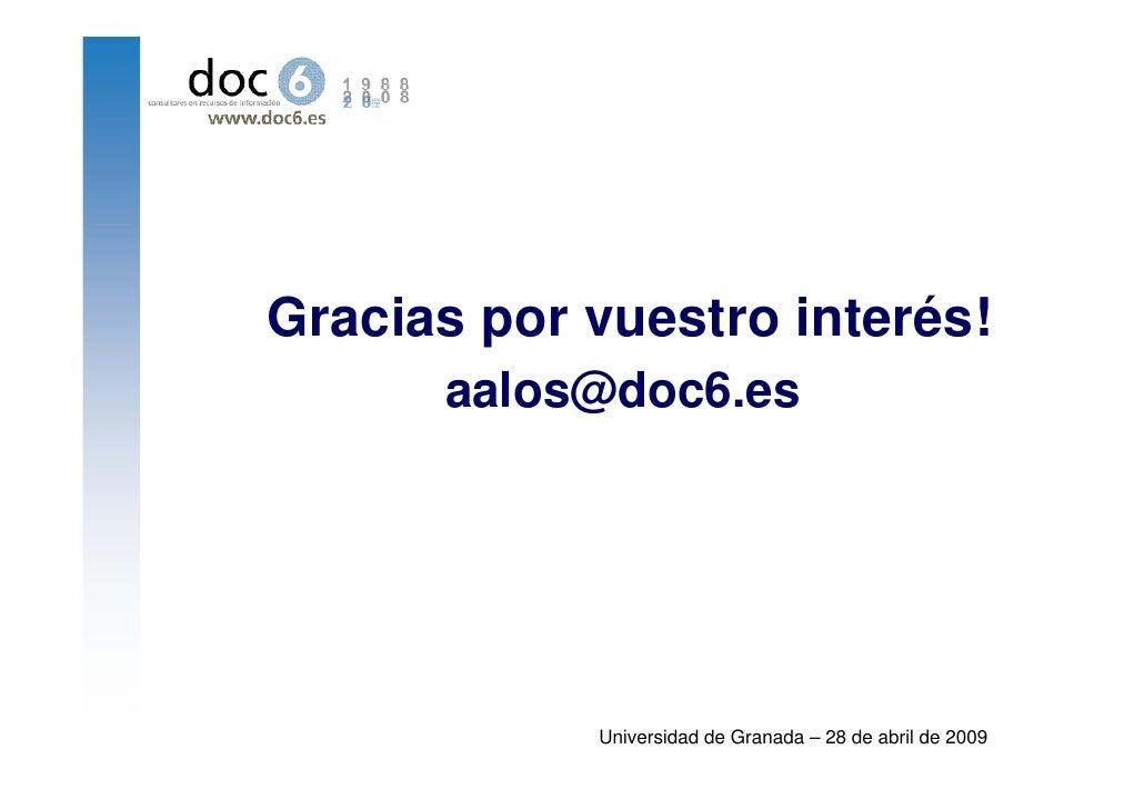 Gracias por vuestro interés!       aalos@doc6.es                 Universidad de Granada – 28 de abril de 2009