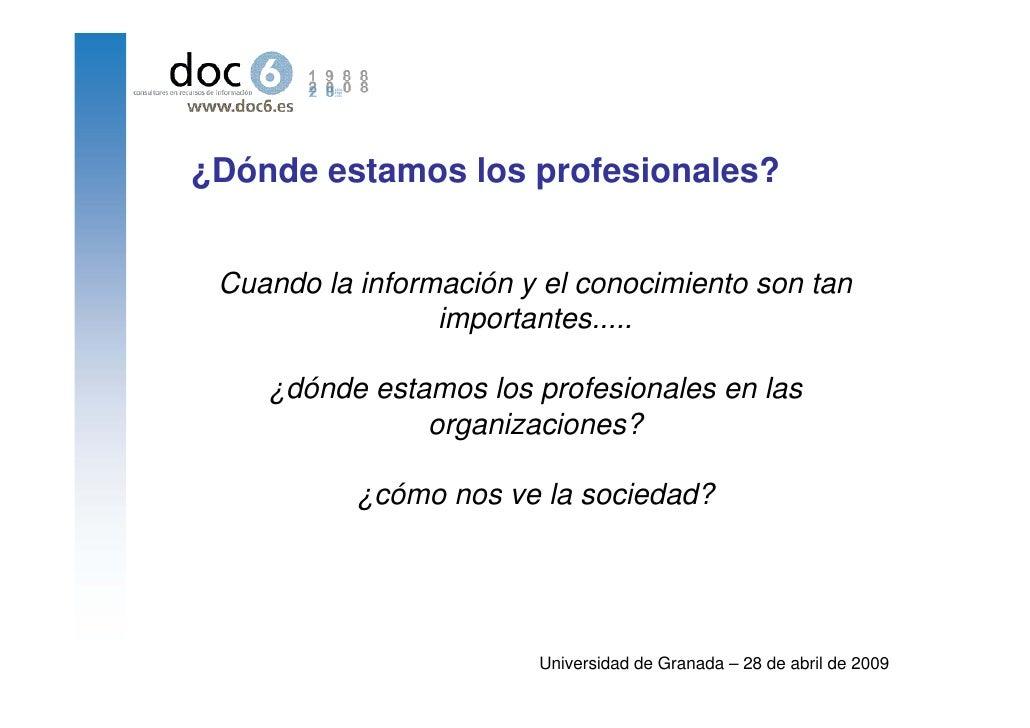 ¿Dónde estamos los profesionales?    Cuando la información y el conocimiento son tan                  importantes.....    ...