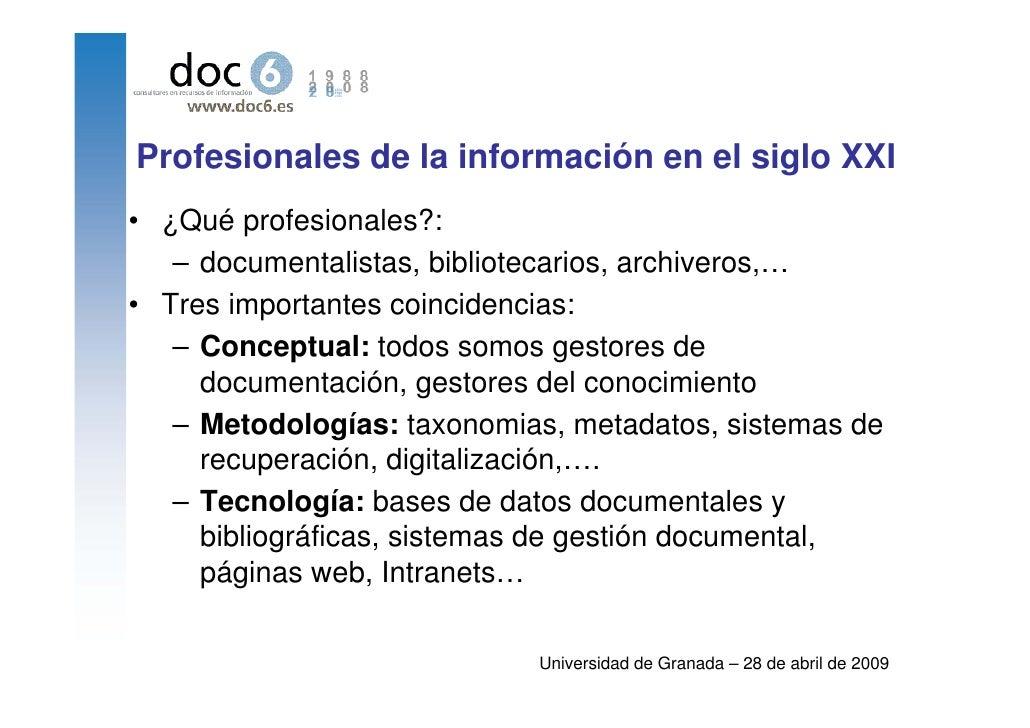 Profesionales de la información en el siglo XXI • ¿Qué profesionales?:    – documentalistas, bibliotecarios, archiveros,… ...