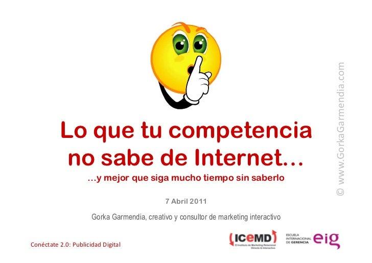 © www.GorkaGarmendia.com               Lo que tu competencia               no sabe de Internet…                       ...