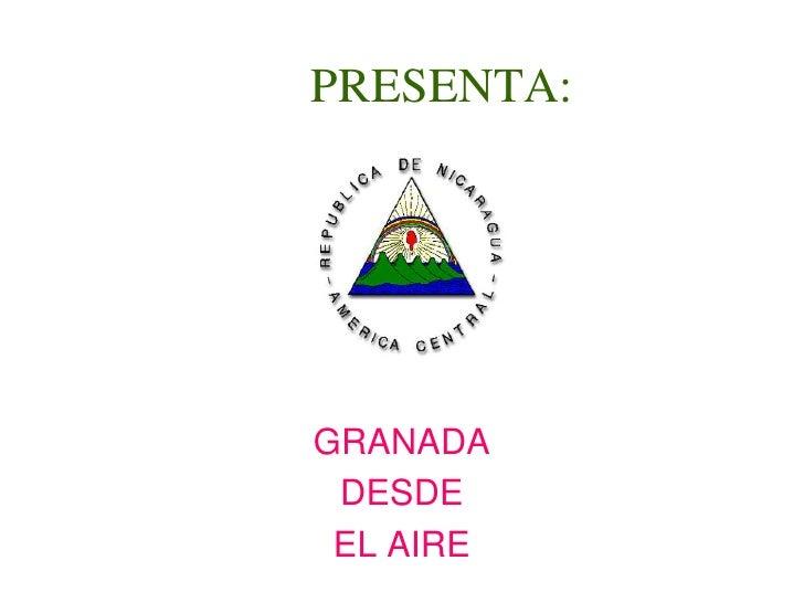 PRESENTA:<br />GRANADA<br />DESDE <br />EL AIRE<br />