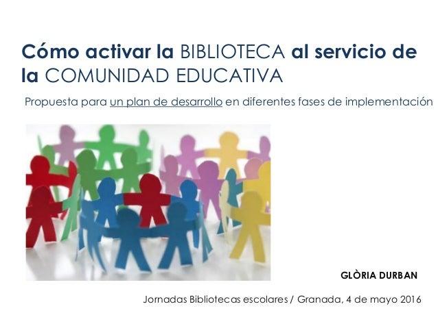 Cómo activar la BIBLIOTECA al servicio de la COMUNIDAD EDUCATIVA Propuesta para un plan de desarrollo en diferentes fases ...