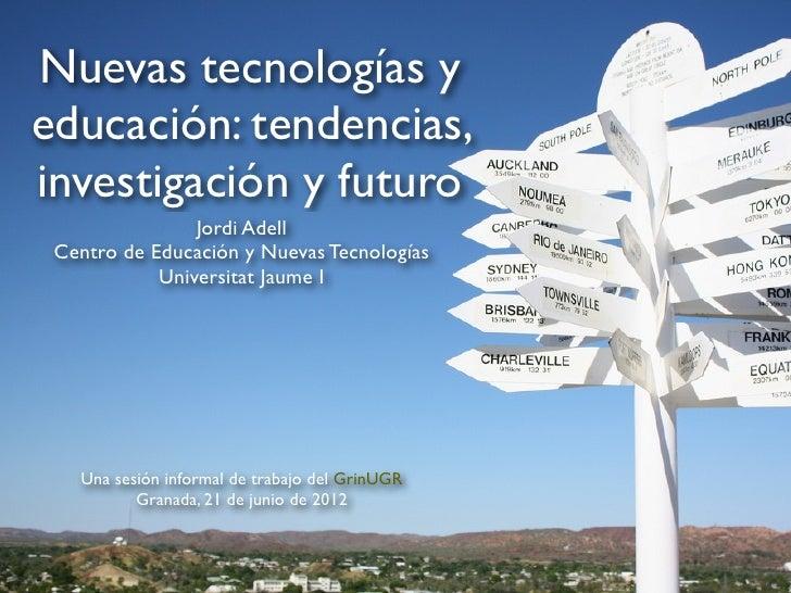 Nuevas tecnologías yeducación: tendencias,investigación y futuro                Jordi Adell Centro de Educación y Nuevas T...