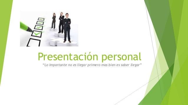 """Presentación personal """"Lo importante no es llegar primero mas bien es saber llegar"""""""