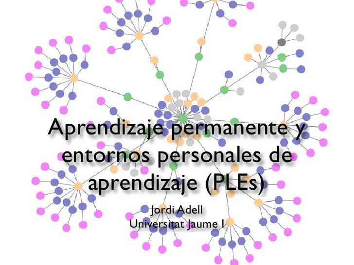 Aprendizaje permanente y entornos personales de   aprendizaje (PLEs)           Jordi Adell       Universitat Jaume I