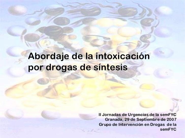 Abordaje de la intoxicaciónpor drogas de síntesis               II Jornadas de Urgencias de la semFYC                   Gr...