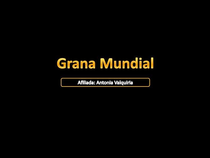 Grana Mundial<br />Afiliada: AntoniaValquiria<br />