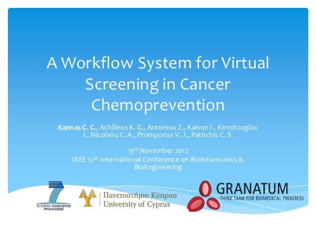 A Workflow System for Virtual    Screening in Cancer     Chemoprevention Kannas C. C., Achilleos K. G., Antoniou Z., Kalva...