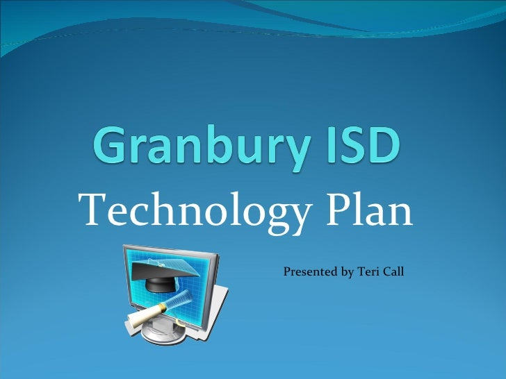 Technology Plan Presented by Teri Call