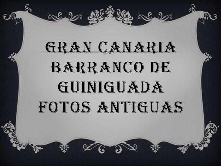 GRAN CANARIABARRANCO DE GUINIGUADAFOTOS ANTIGUAS<br />