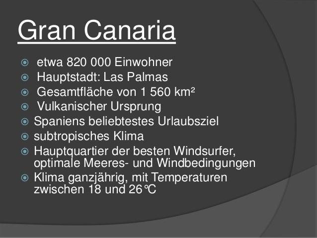 Gran Canaria etwa 820 000 Einwohner Hauptstadt: Las Palmas Gesamtfläche von 1 560 km² Vulkanischer Ursprung Spaniens belie...
