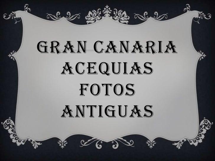GRAN CANARIAACEQUIASFOTOS ANTIGUAS<br />